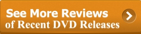 [Click Here for Reviews of Recent DVD Releases]